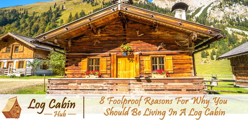 8 foolproof reasons why you should be living in a log cabin Living In A Cabin