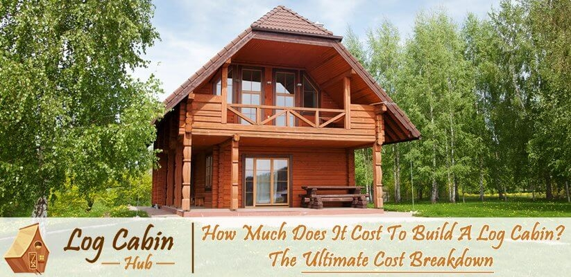how much does it cost to build a log cabin the ultimate Build My Own Cabin