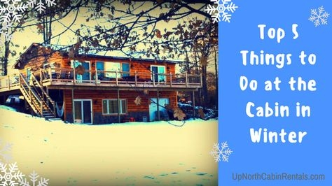 top 5 things to do at the cabin winter edition up north Things To Do In A Cabin