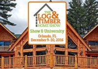 log timber home show orlando fl december 9 10 2016 Cabins In Orlando Fl