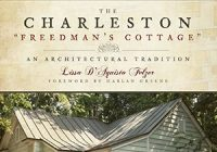 the charleston freedmans cottage an architectural Cabins In Charleston Sc